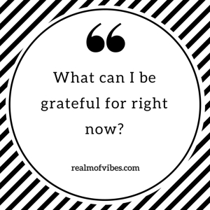 What can I be grateful for right now-